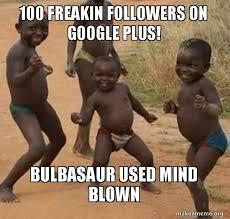 Meme Google Plus - 100 freakin followers on google plus bulbasaur used mind blown