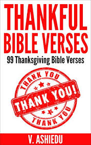 thankful bible verses 99 thanksgiving bible verses bible verses