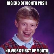 First Of The Month Meme - big end of month push no work first of month bad luck brian make