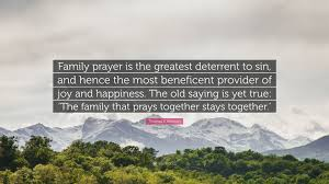 quote family joy thomas s monson quote u201cfamily prayer is the greatest deterrent