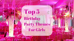 girl birthday party themes top 5 birthday party themes for