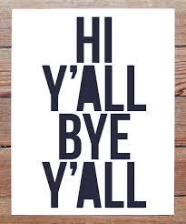 hi y u0027all bye y u0027all posters u0026 quotes pinterest southern