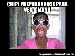 Manu Meme - chipi preparándose para ver a manu meme de mujeres feas imagenes