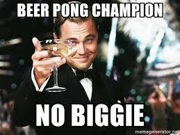 Beer Pong Meme - beer pong chion no biggie leonardo dicaprio toast meme generator