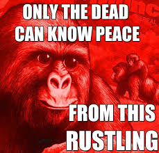 Peace Memes - only the dead can know peace from this rustling memes