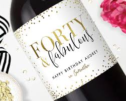 birthday wine forty and fabulous birthday wine labels birthday gift champagne