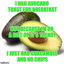 Toast Meme - i had avocado toast for breakfast not because im on a diet or it s