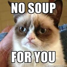 No Soup For You Meme - 8 wacky but rational things our singaporean mothers say are good