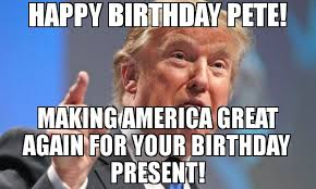 Making Meme - happy birthday pete making america great again for your birthday