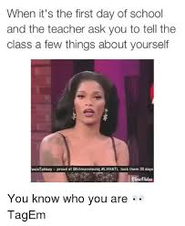 First Day Of School Funny Memes - when it s the first day of school and the teacher ask you to tell