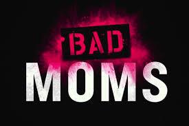 Bad Mothers Gradebook Bad Moms We Live Entertainment