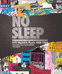 no sleep nyc nightlife flyers 1988 1999 powerhouse books
