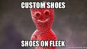 Make A Custom Meme - custom shoes shoes on fleek sour patch kids make a meme