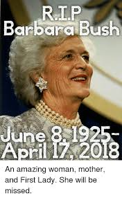 Barbara Meme - barbara bush an amazing woman mother and first lady she will be