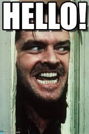 Hello Meme - hello heres johnny meme on memegen