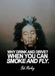 can marley bob marley quote on smoking marijuana drinking alcohol http
