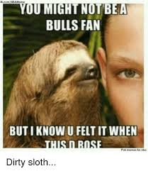 Sloth Meme Images - 25 best memes about dirty sloth dirty sloth memes