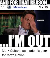Im Out Meme - and forthat reason 3 15 15 mavericks nbamemes i m out mark cuban