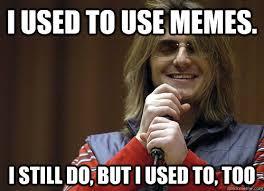 Use Mene - i used to use memes i still do but i used to too mitch