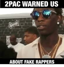 2pac Meme - 2pac warned us bet about fake rappers fake meme on me me