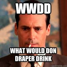 Mad Men Meme - wwdd what would don draper drink madmen logic quickmeme misc