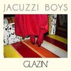 Jacuzzi Boys : Glazin