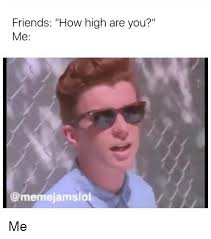 High Meme - friends how high are you me me how high meme on me me
