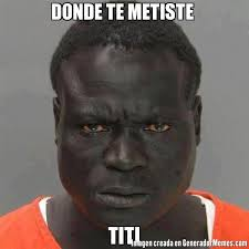 Titi Meme - donde te metiste titi meme de el negro de la prision imagenes