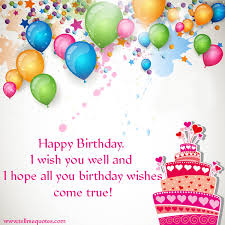 Wishing You A Happy Birthday Quotes Happy Birthday I Wish You Well And I Hope All You Birthday Wishes