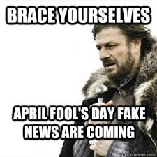 April Fools Day Meme - brace yourselves april fool s day fake news are coming misc