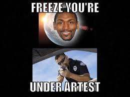 Metta World Peace Meme - you re under artest lebron traveled know your meme