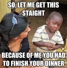Organic Meme - what about the starving kids in africa quotes sayings