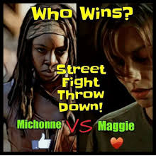 Maggie Meme - who wins street fight throw down michonne maggie meme on