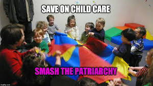 Childcare Meme - save on child care smash the patriarchy workers solidarity movement