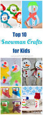 top 10 snowman crafts for kids snowman crafts snowman and crafts