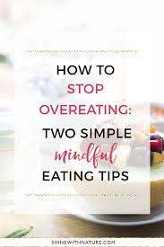 how to stop overeating with these 2 simple mindful eating tips