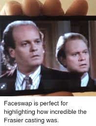 Frasier Meme - faceswap is perfect for highlighting how incredible the frasier