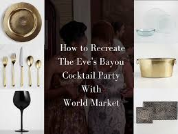 how to recreate the eve u0027s bayou cocktail party with cost plus