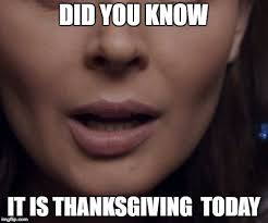 Is Thanksgiving Today Happy Thanksgiving Imgflip
