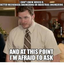 Engineer Meme - i don t know which is better mechanical engineering