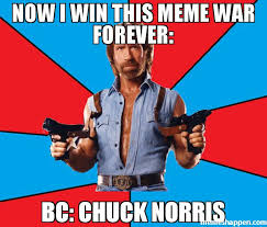 Meme Chuck Norris - now i win this meme war forever bc chuck norris meme chuck