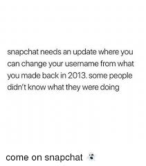 People Change Memes - snapchat needs an update where you can change your username from