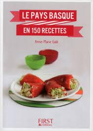 cuisine basque recettes petit livre de le pays basque en 150 recettes lisez