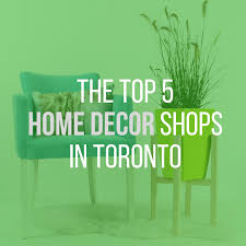 home decor stores in toronto the top 5 home decor shops in toronto community blog