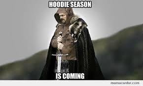 Hoodie Meme - hoodie season is coming by ben meme center