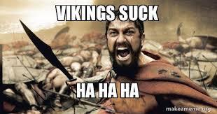 Vikings Suck Meme - vikings suck ha ha ha the 300 make a meme
