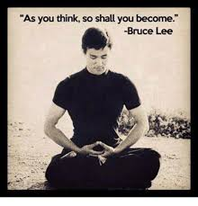 Bruce Lee Meme - as you think so shall you become bruce lee meme on me me