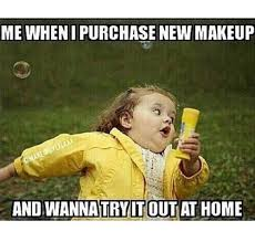 Make Up Meme - 16 hilarious beauty memes guaranteed to make every makeup lover