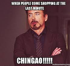 Last Minute Meme - when people come shopping at the last minute chingao make a meme