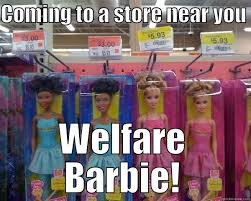 Funny Barbie Memes - welfare barbie quickmeme